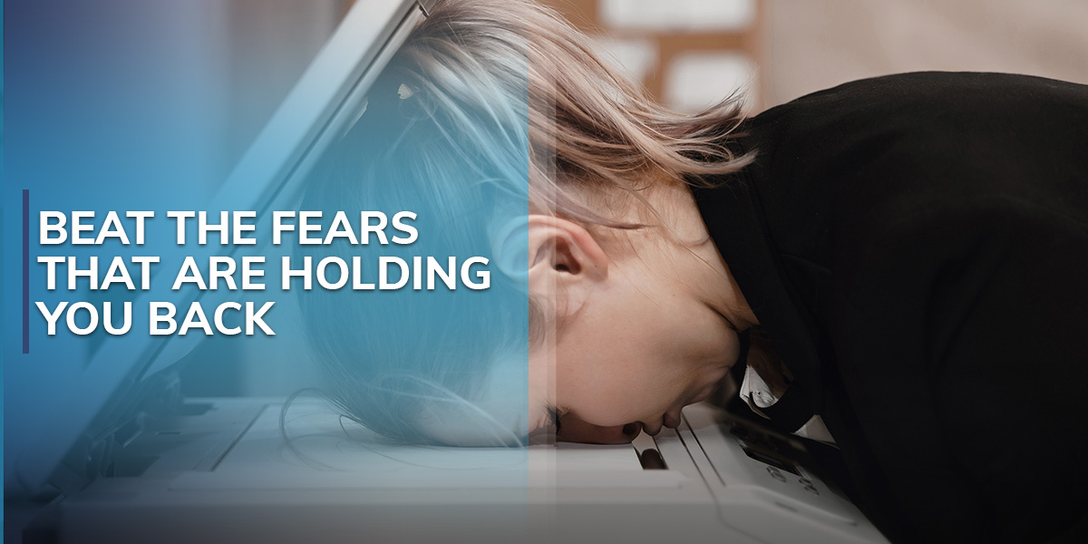 Beat the Fears That Are Holding You Back