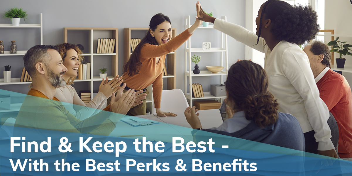 Find & Keep the Best – With the Best Perks & Benefits