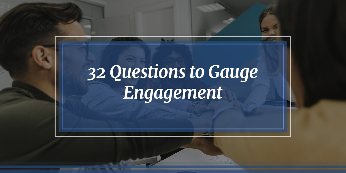 32 Questions to Gauge Engagement