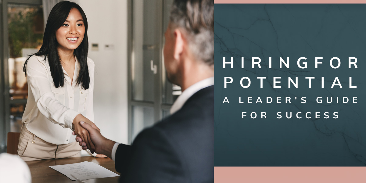 Hiring for Potential: A Leader's Guide for Success