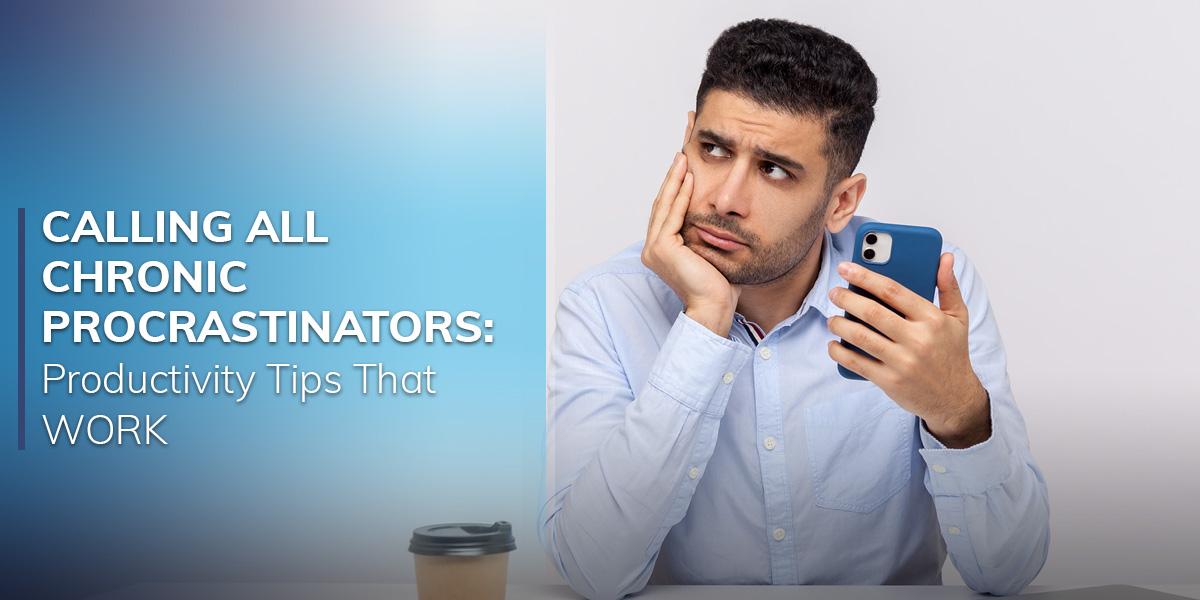 Calling All Chronic Procrastinators: Productivity  Tips That WORK