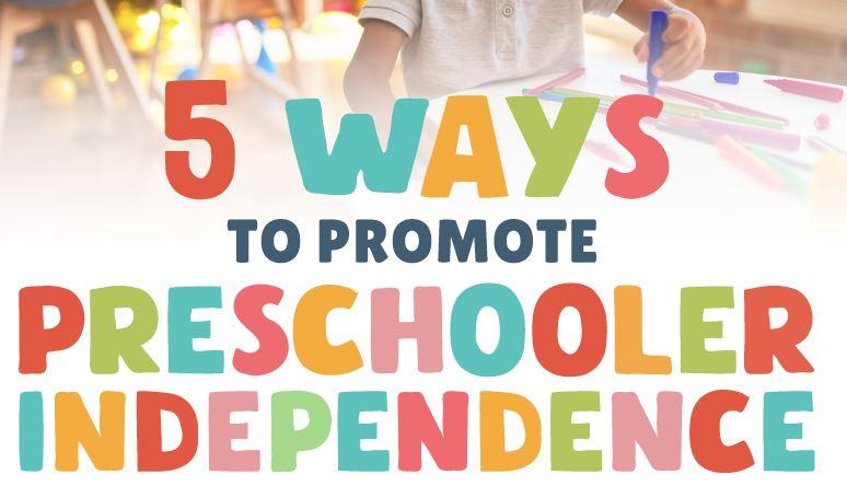 INFOGRAPHIC: 5 Ways to Promote Preschooler Independence