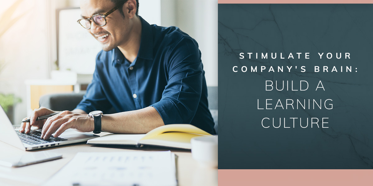Stimulate Your Company's Brain: Build a Learning Culture
