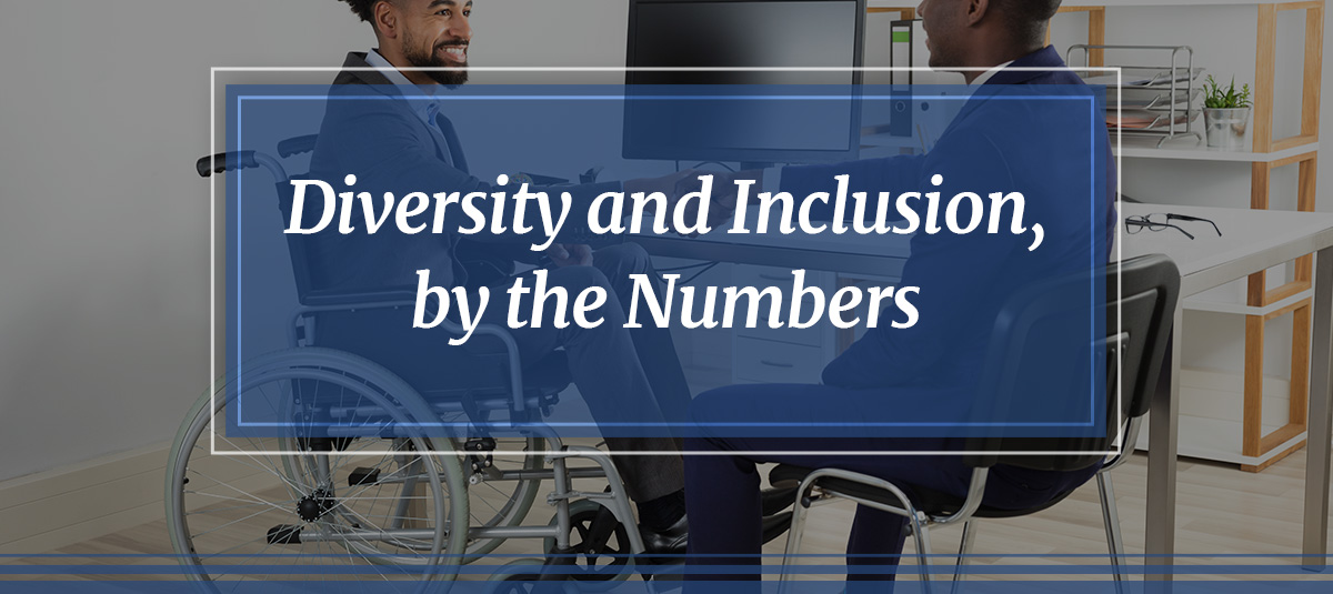 Diversity and Inclusion, by the Numbers