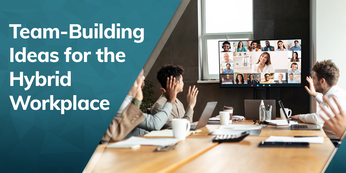 Team-Building Ideas for the Hybrid Workplace