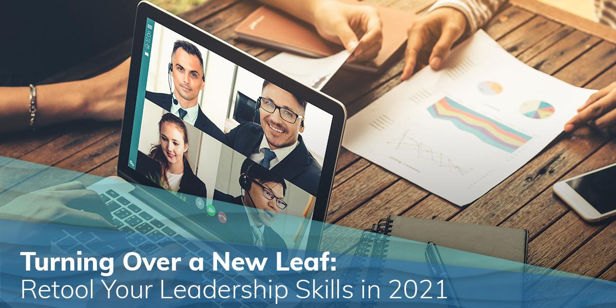 Turning Over a New Leaf: Retool Your Leadership Skills in 2021