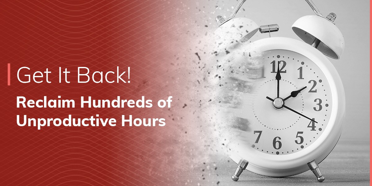 Get It Back! Reclaim Hundreds of Unproductive Hours
