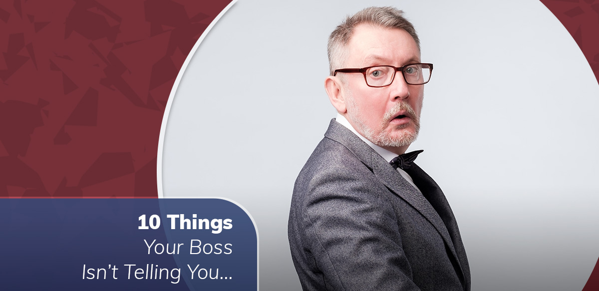 10 Things Your Boss Isn't Telling You...